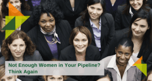 Not Enough Women in Your Industry Pipeline- Think Again. Header Image